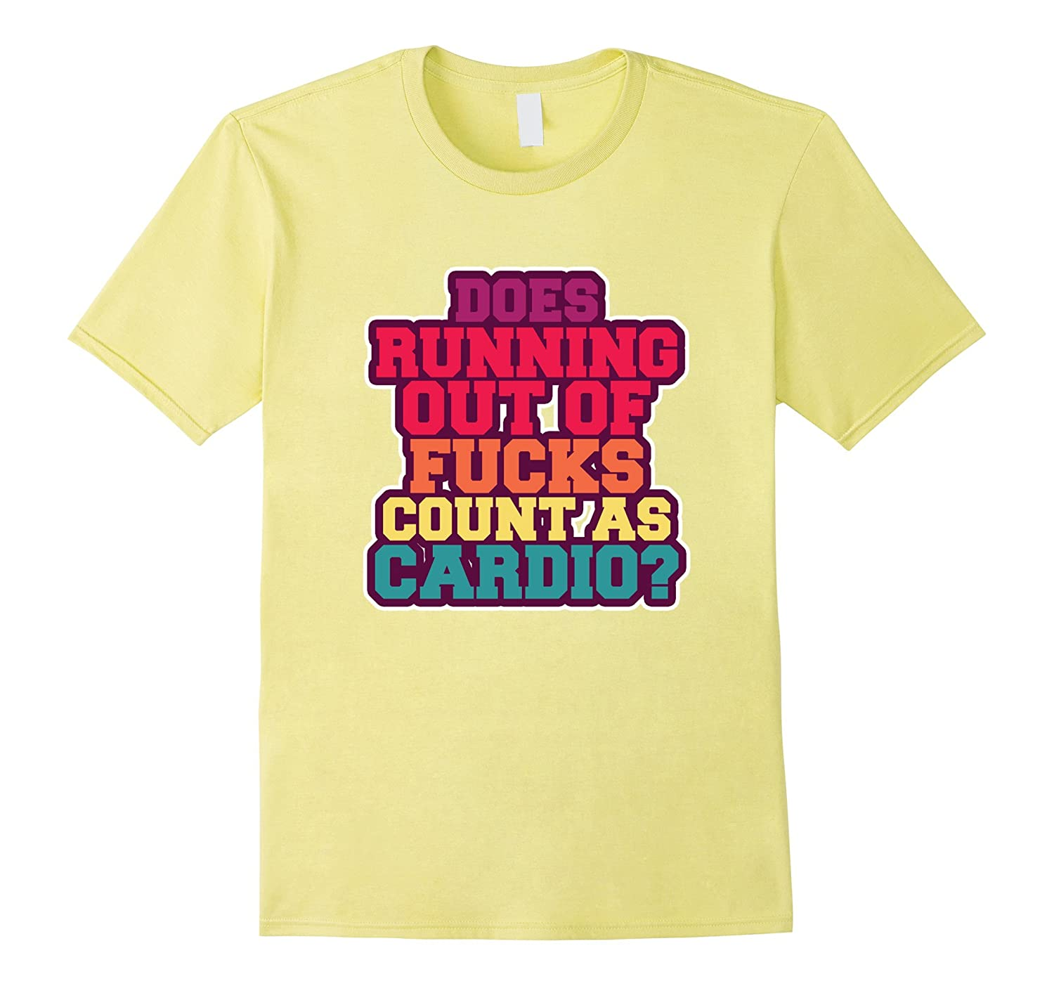 Does Running Out Of Fuck Count As Cardio- Funny Shirt