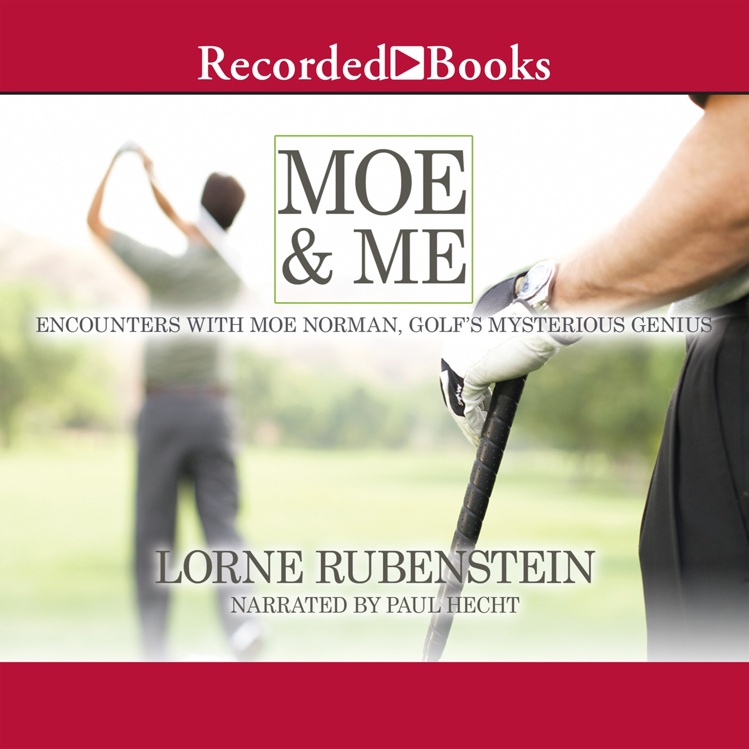 Moe & Me: Encounters with Moe Norman, Golf's Mysterious Genius