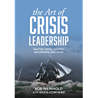 The Art of Crisis Leadership: Save Time, Money, Customers and Ultimately, Your Career (English Edition)