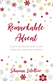 Remarkable Advent: God's Extraordinary Plan Through Ordinary People