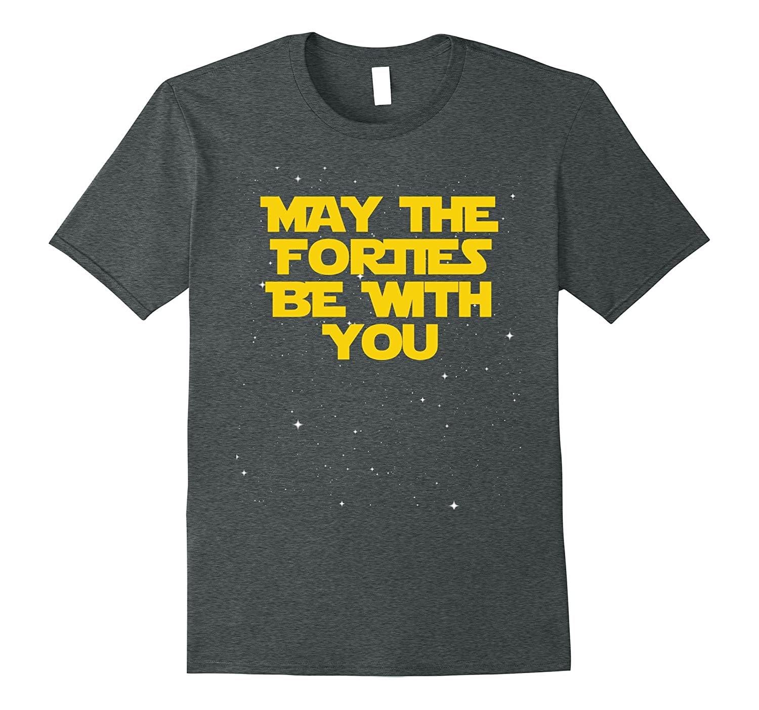 May the Forties Be With You Funny 40th Birthday Gift T Shirt-ah my shirt one gift