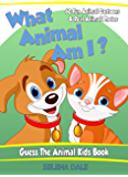 What Animal Am I? Guess the Animal Kids Book - Children's Animal Book with Amazing Photos, Fun Facts and Colorful Cartoons: 65 Real Animal Photos with Interesting Fun Facts (Guess and Learn Series 2)