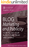 Blog Marketing and Publicity: How to Get Your Blog Found, Read, and Shared (Blogger Babes Blueprint Book 4)