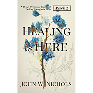 Healing is Here—Week 1: A 49-Day Devotional Journey of Healing Through the Bible (Daily Prayers for Physical Healing)