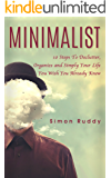 Minimalist: 10 Steps To Declutter, Organize and Simply Your Life You Wish You Already Knew (Minimalism)