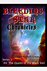 Bleeding Star Chronicles #4 - The Queen of the Black Veil (The Bleeding Star Chronicles) Kindle Edition