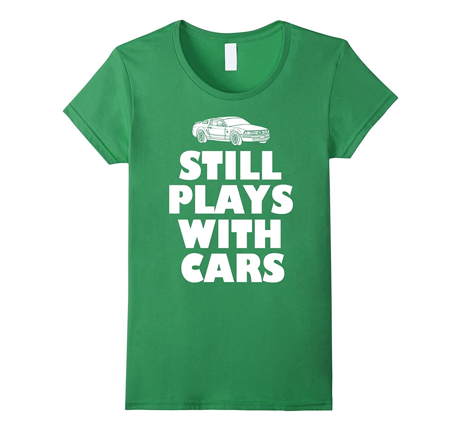 Still Plays with Cars shirt 1 -Dad Mom Son Daughter matching