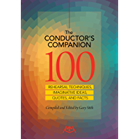 The Conductor's Companion: 100 Rehearsal Techniques, Imaginative ideas, Quotes and Facts