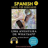 Spanish novel for beginners (A1): Una aventura de WhatsApp. Downloadable Audio. Vol 1 (Spanish edition): Learn Spanish…