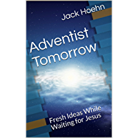 Adventist Tomorrow: Fresh Ideas While Waiting for Jesus (English Edition)