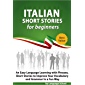 Italian Short Stories for Beginners: Easy Language Learning with Phrases and Short Stories to Improve Your Vocabulary and Grammar in a Fun Way (English Edition)