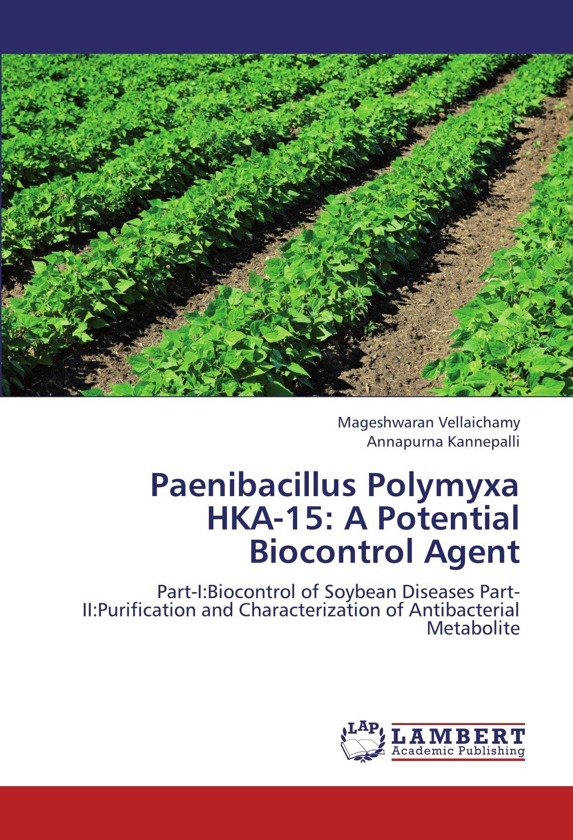 Paenibacillus Polymyxa HKA-15: A Potential Biocontrol Agent: Part-I:Biocontrol of Soybean Diseases Part-II:Purification and Characterization of Antibacterial Metabolite pdf epub