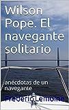 Wilson Pope. El navegante solitario: anécdotas de un navegante (Aventuras de Wilson Pope nº 1)