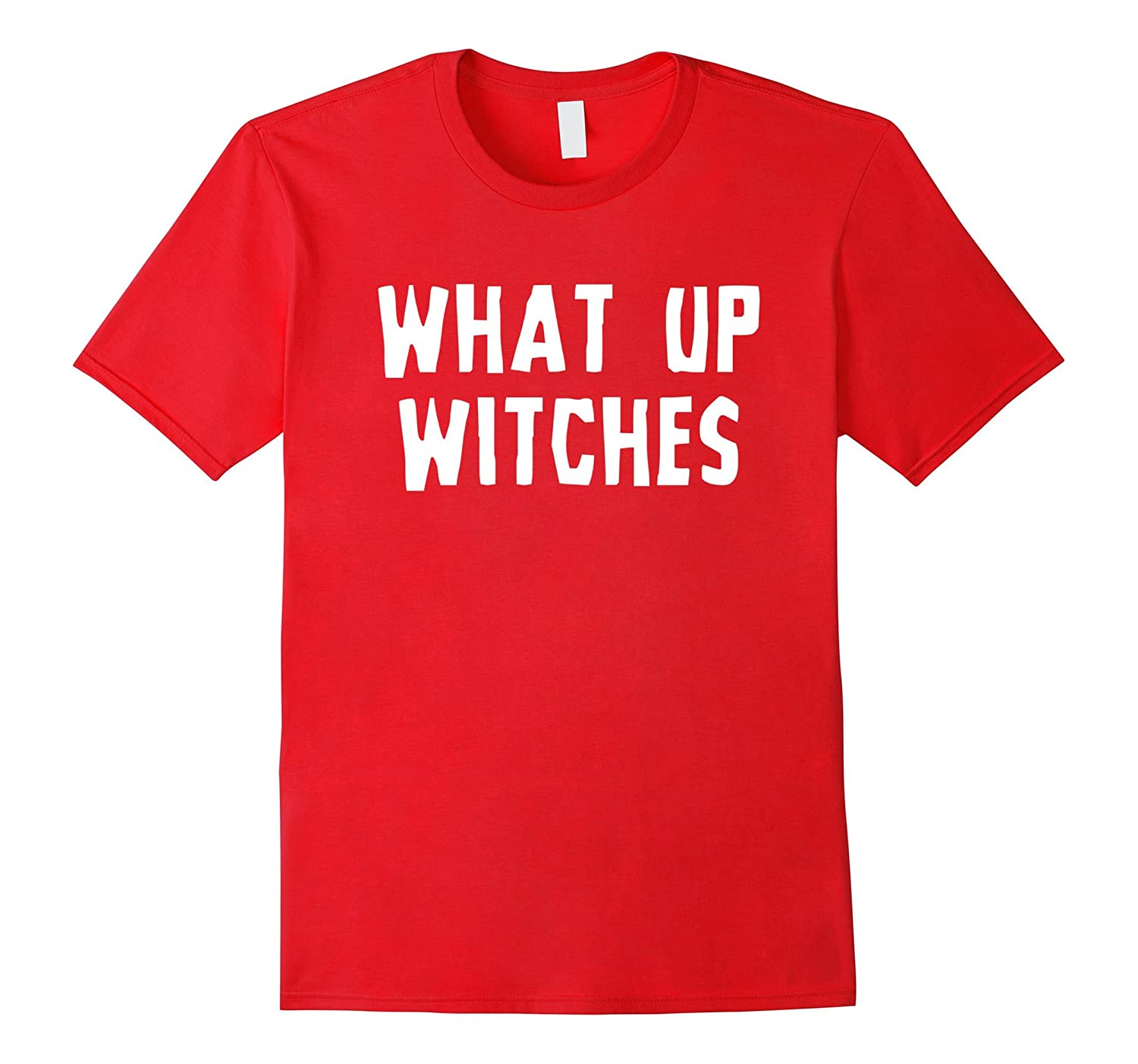 What Up Witches T-shirt-T-Shirt