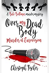 Over My Dead Body: Murder at Eurovision (Bebe Bollinger Murder Mysteries Book 2) Kindle Edition