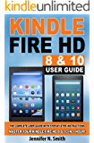 Kindle Fire HD 8 & 10 With Alexa User Guide: (UPDATED 2018) The Complete User Guide With Step-by-Step Instructions. Master Your Kindle Fire HD 8 & 10 in 1 Hour! (English Edition)
