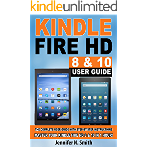 Kindle Fire HD 8 & 10 With Alexa User Guide: (New UPDATED 2020) The Complete User Guide With Step-by-Step Instructions…