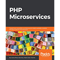 PHP Microservices: Transit from monolithic architectures to highly available, scalable, and fault-tolerant microservices