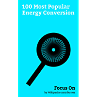 Focus On: 100 Most Popular Energy Conversion: Solar Energy, Electric Motor, Nuclear Power, Nuclear Fusion, Steam Engine, Recycling, Photoelectric Effect, Solar Cell, Solar Power, Fuel Cell, etc.