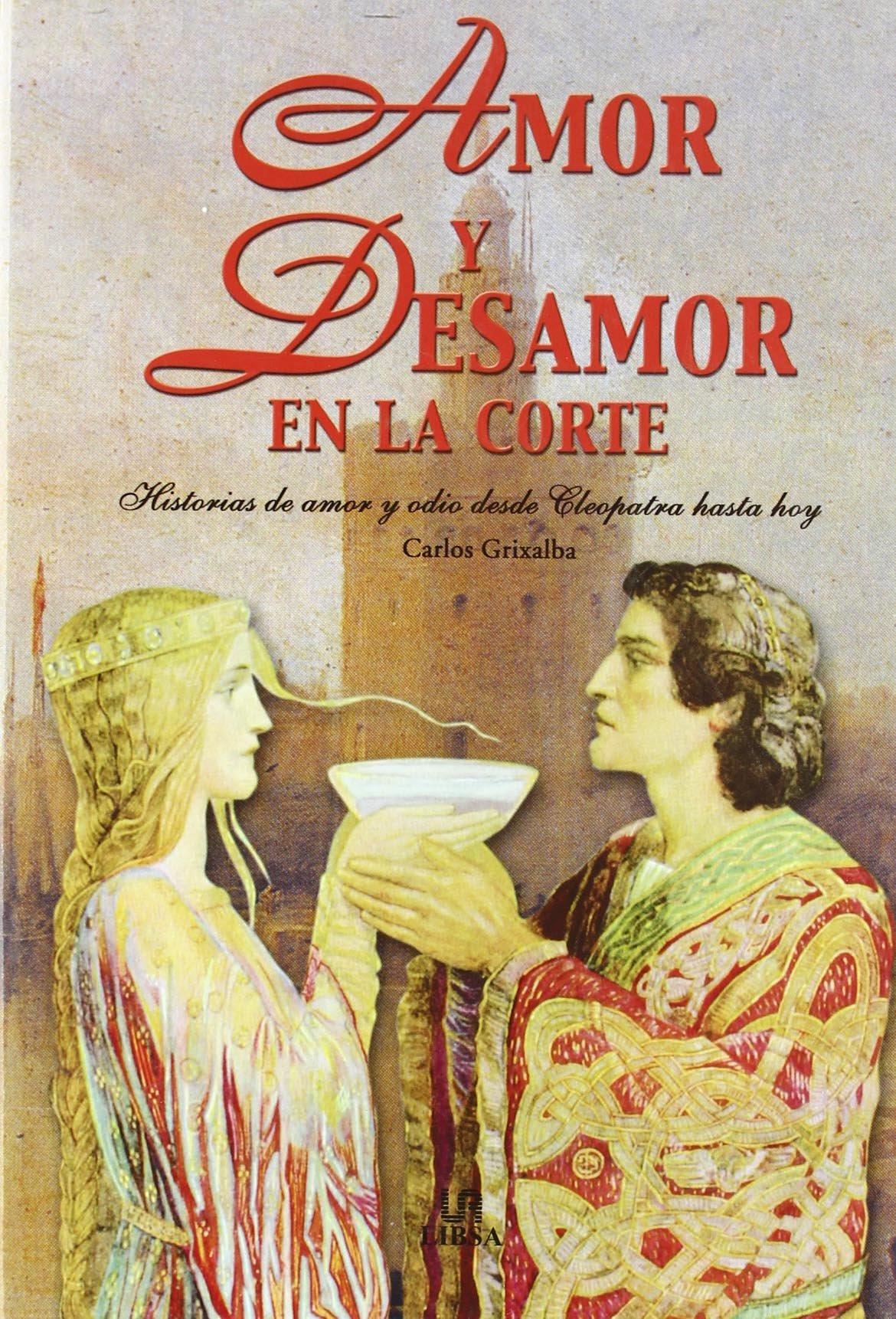 Amor y Desamor en la Corte: Historias de amor y Odio desde Cleopatra hasta Hoy Temas de Historia: Amazon.es: Grixalba, Carlos: Libros
