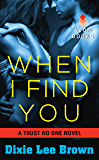 When I Find You: A Trust No One Novel