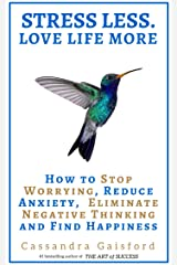 Stress Less. Love Life More.: How to Stop Worrying, Reduce Anxiety, Eliminate Negative Thinking and Find Happiness (Health & Happiness Book 2) Kindle Edition