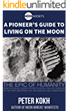 A Pioneer's Guide to Living on the Moon (Pioneer's Guide Series Book 1)