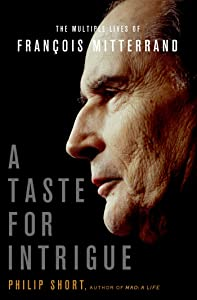 A Taste for Intrigue: The Multiple Lives of François Mitterrand (John MacRae Books)