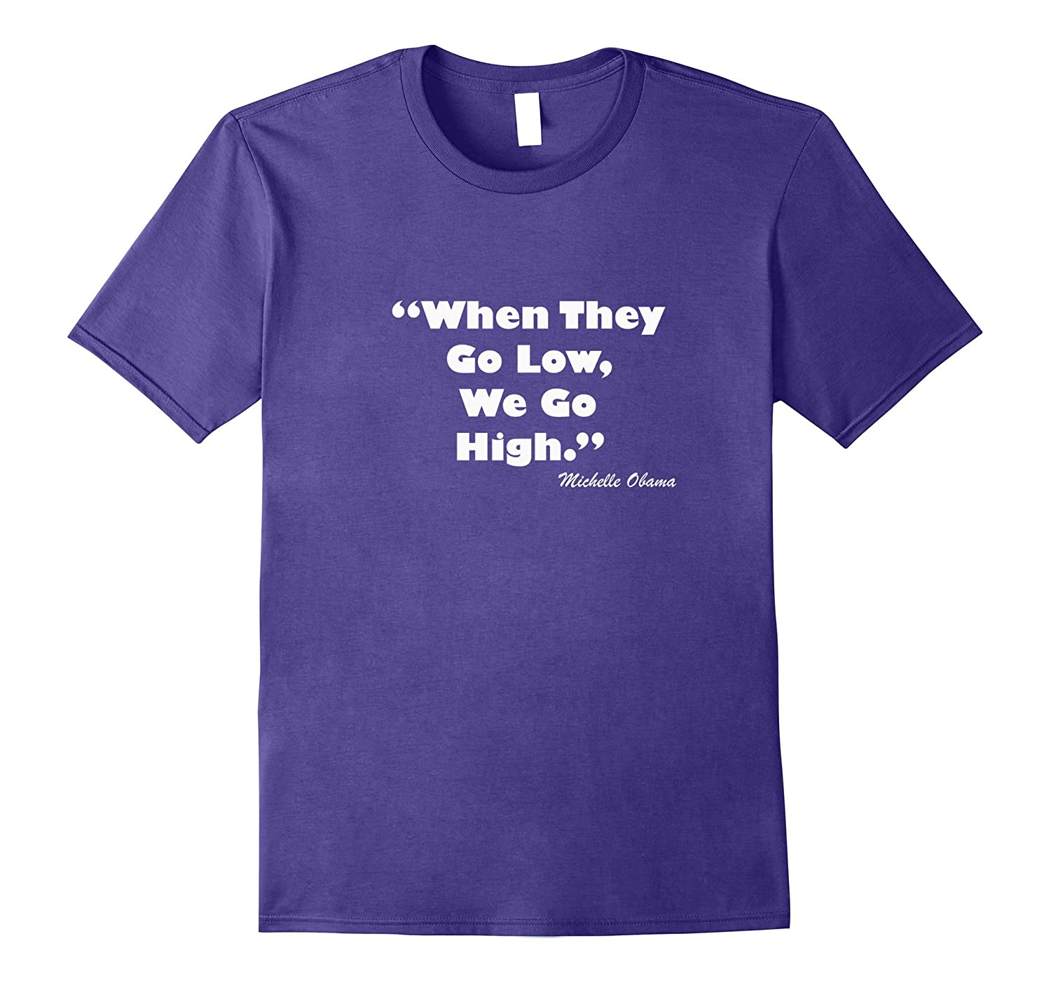 When They Go Low, We Go High T-shirt, Michelle O Quote Tee
