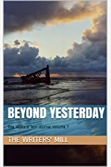 Beyond Yesterday: The Writers' Mill Journal Volume 7 Kindle Edition