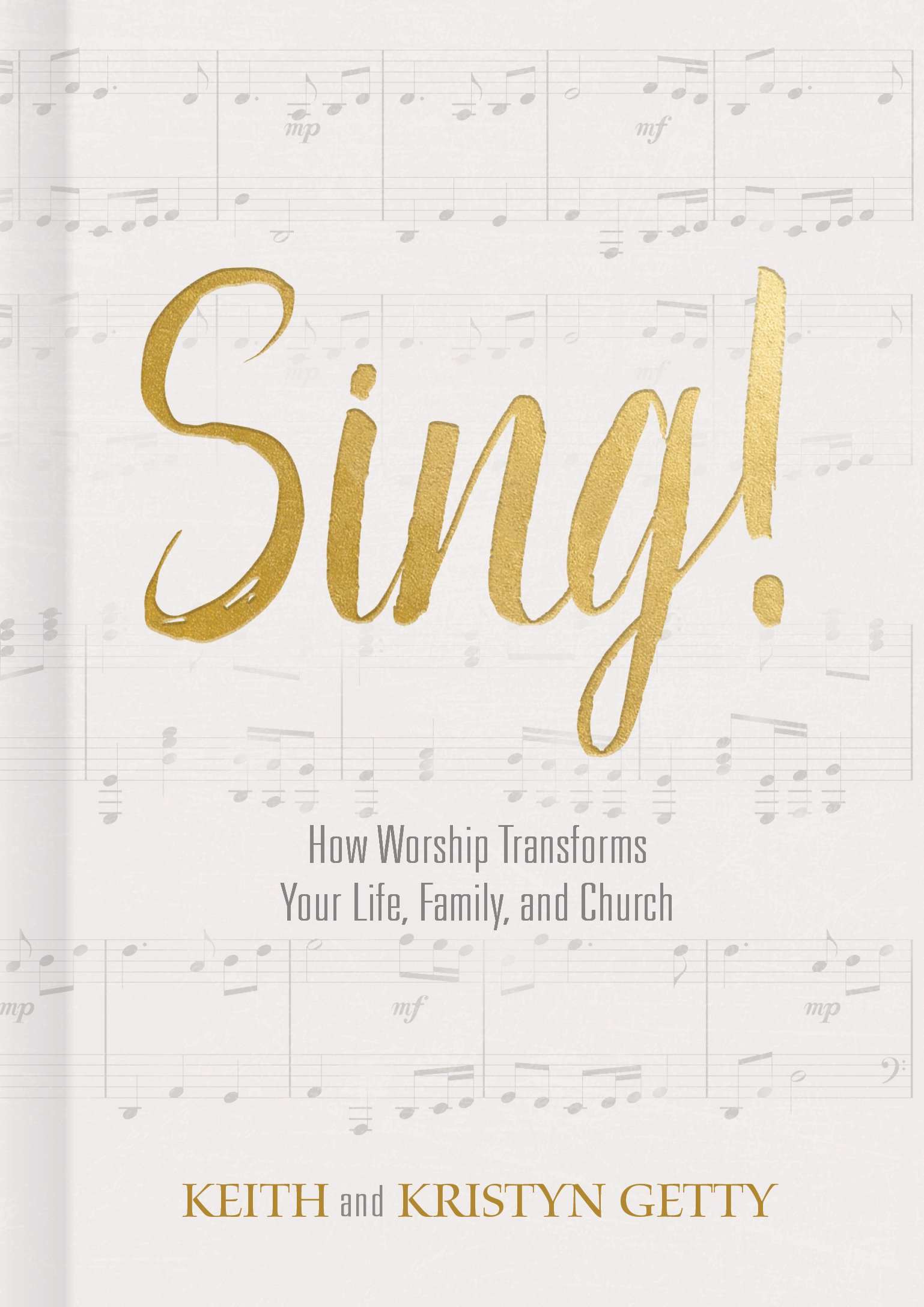 Sing!: How Worship Transforms Your Life, Family, and Church: Keith ...
