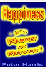 Happiness - it's Now or Never Kindle Edition