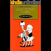 Crick, Watson e o DNA em 90 minutos (Cientistas em 90 Minutos)