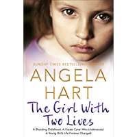 The Girl With Two Lives: Book 4: A Shocking Childhood. A Foster Carer Who Understood. A Young Girl's Life Forever Changed (Angela Hart)