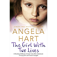 The Girl With Two Lives: A Shocking Childhood. A Foster Carer Who Understood. A Young Girl's Life Forever Changed (Angela Hart Book 4)