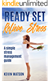 Stress Management : Ready Set Relieve Stress - A Simple Stress Management Guide (Stress, Meditation, Anxiety, Yoga, Mindfulness)