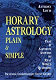 Horary Astrology: Plain & Simple: Fast & Accurate Answers to Real World Questions