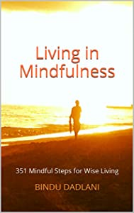 Living in Mindfulness: 351 Mindful Steps for Wise Living (Messages from the Heart)