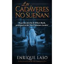 LOS CADÁVERES NO SUEÑAN: La segunda novela policíaca del agente del FBI (Ethan Bush nº 2) (Spanish Edition) Nov 07, 2015