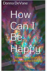 How Can I Be Happy: Three Easy Steps To Personal Well Being (Mini Coaching With The Barefoot Guru Book 7) Kindle Edition