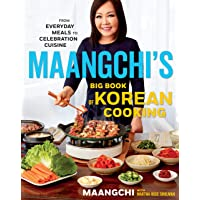 Maangchis Big Book Of Korean Cooking: From Everyday Meals to Celebration Cuisine