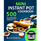 Mini Instant Pot Cookbook: 500 Easy & Healthy 3-Quart Mini Instant Pot Recipes for the Whole Family & 28 Day Meal Plan (English Edition)