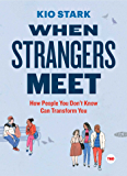 When Strangers Meet: How People You Don't Know Can Transform You (TED Books)