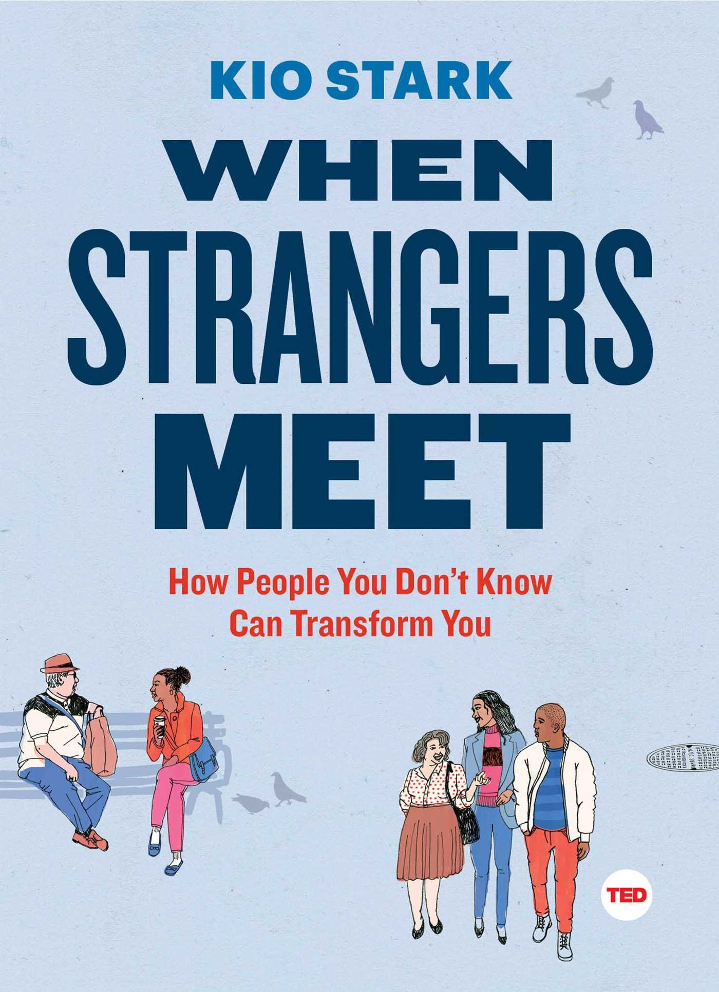 When Strangers Meet How People You Dont Know Can Transform You