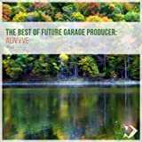 The Best of Future Garage Producer: Alivvve
