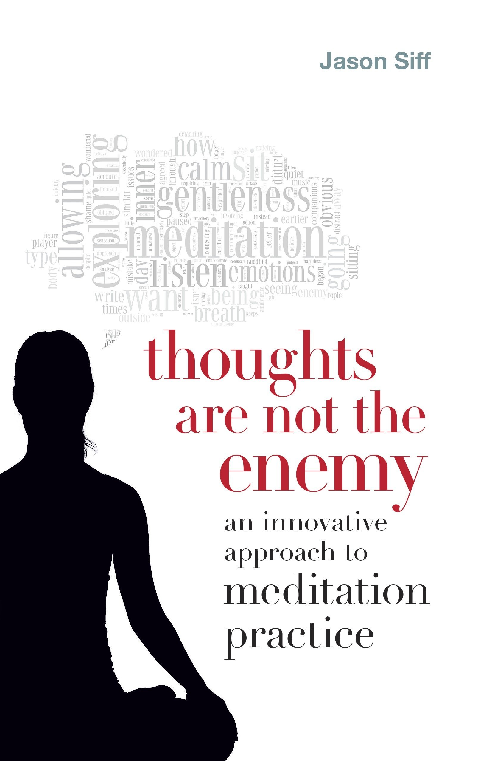 Thoughts Are Not The Enemy  An Innovative Approach To Meditation Practice