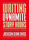 Writing Dynamite Story Hooks: A Masterclass in Genre Fiction and Memoir (The Ultimate Author's Guide Book 1)