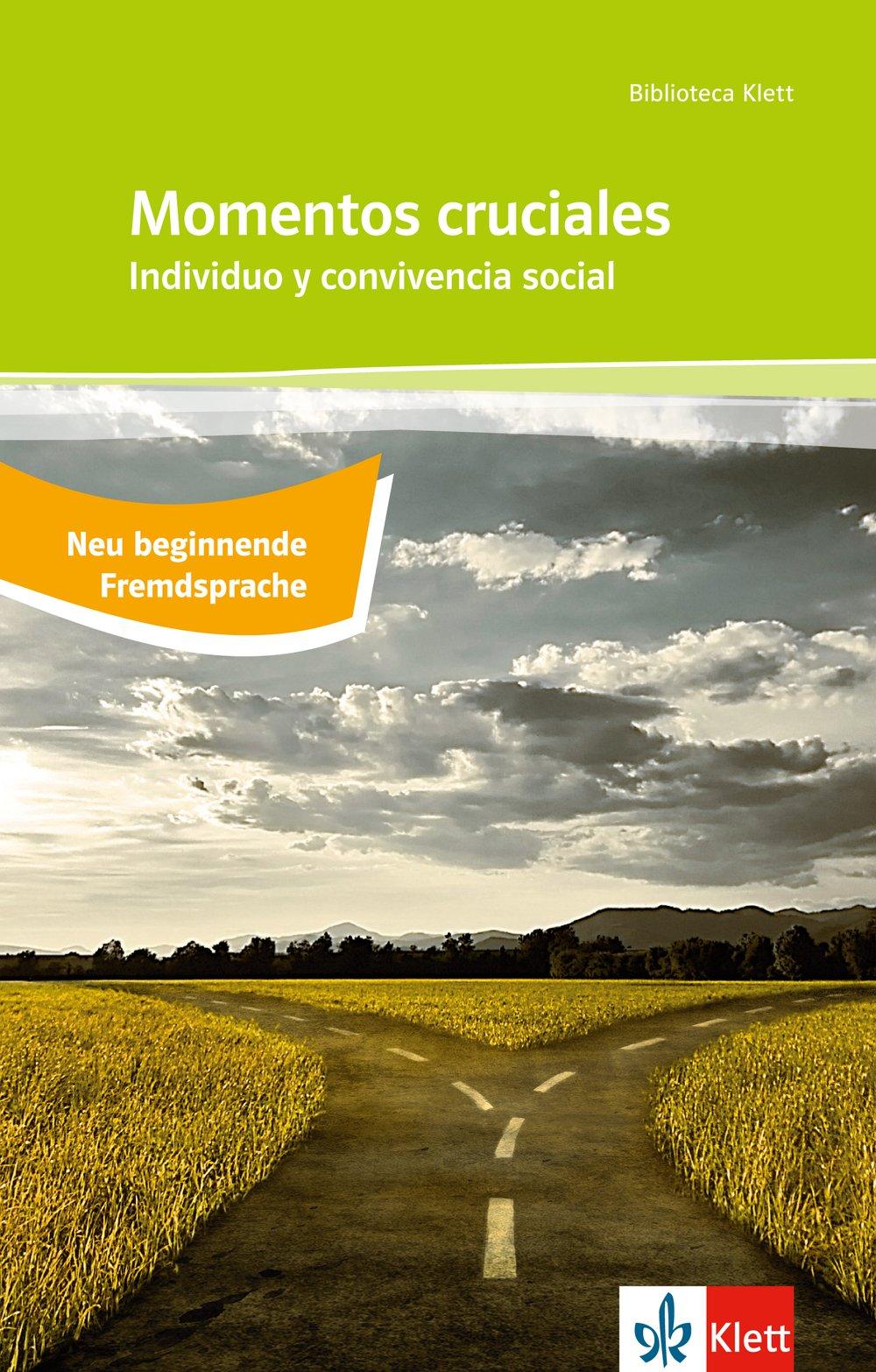 Momentos cruciales / Individuo y convivencia social: Neu beginnende Fremdsprache: Abiturausgabe (B1). Spanische Originaltexte mit Annotationen (Biblioteca Klett)
