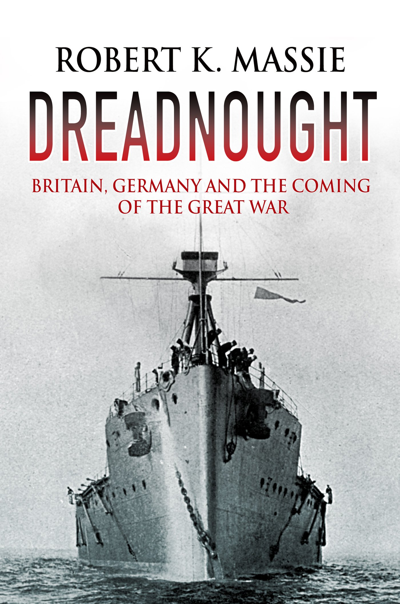 Dreadnought  Britain Germany And The Coming Of The Great War  English Edition
