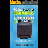 Echo Studio User Manual: The Complete Amazon Echo Studio User Guide for Beginners with Alexa (Amazon Alexa Books Book 7)